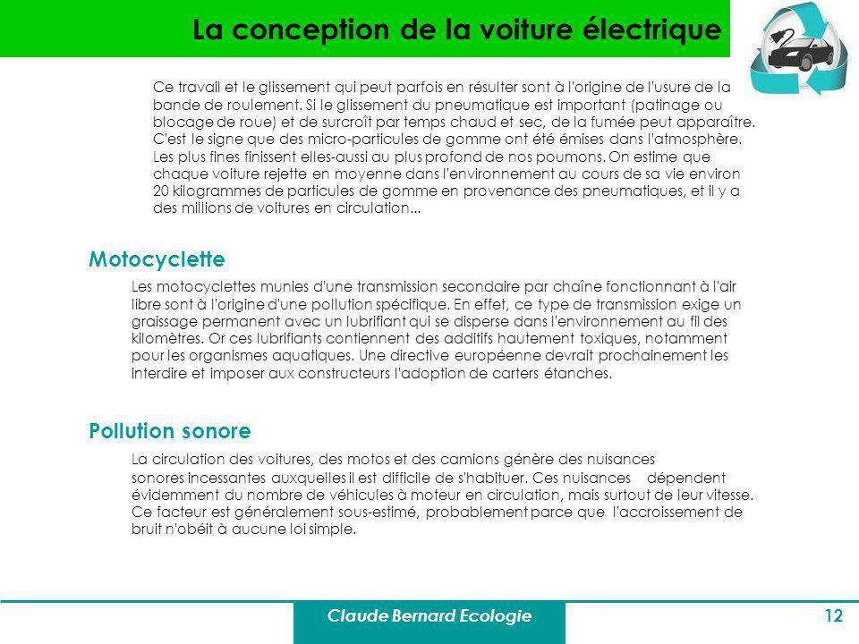 Claude Bernard Ecologie 12 La conception de la voiture électrique Ce travail et le glissement qui peut parfois en résulter sont à l'origine de l'usure
