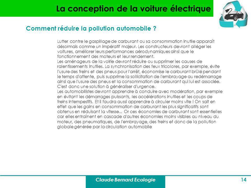 Claude Bernard Ecologie 14 La conception de la voiture électrique Comment réduire la pollution automobile ? Lutter contre le gaspillage de carburant o