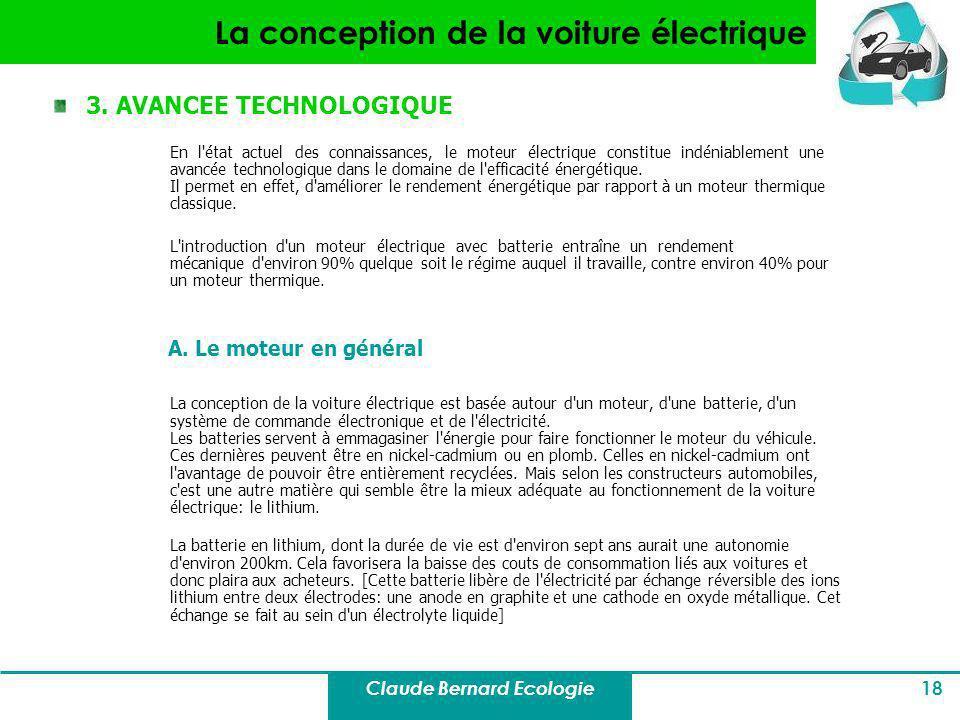 Claude Bernard Ecologie 18 La conception de la voiture électrique 3. AVANCEE TECHNOLOGIQUE En l'état actuel des connaissances, le moteur électrique co