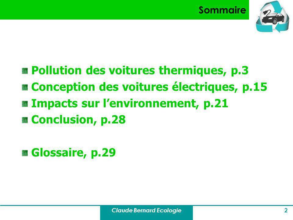 Claude Bernard Ecologie 2 Sommaire Pollution des voitures thermiques, p.3 Conception des voitures électriques, p.15 Impacts sur lenvironnement, p.21 C