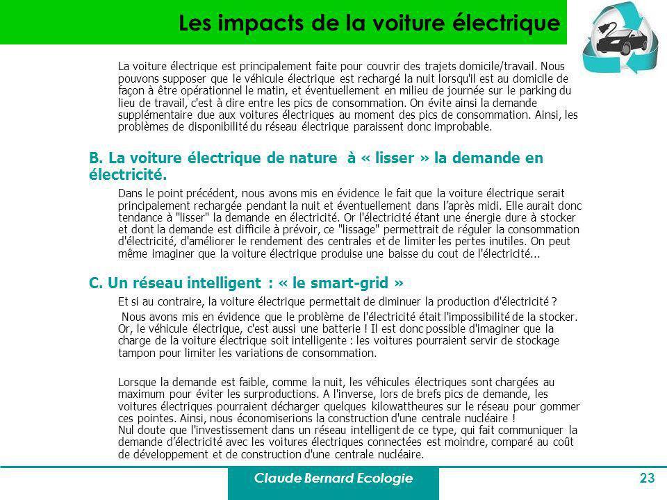 Claude Bernard Ecologie 23 Les impacts de la voiture électrique La voiture électrique est principalement faite pour couvrir des trajets domicile/trava