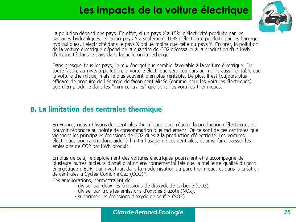 Claude Bernard Ecologie 25 Les impacts de la voiture électrique La pollution dépend des pays. En effet, si un pays X a 15% d'électricité produite par