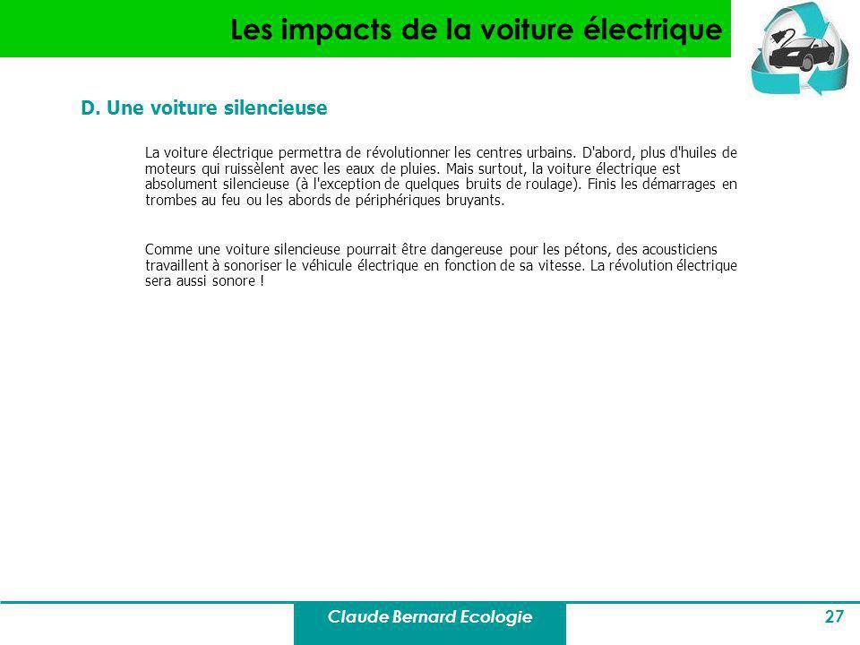 Claude Bernard Ecologie 27 Les impacts de la voiture électrique D. Une voiture silencieuse La voiture électrique permettra de révolutionner les centre