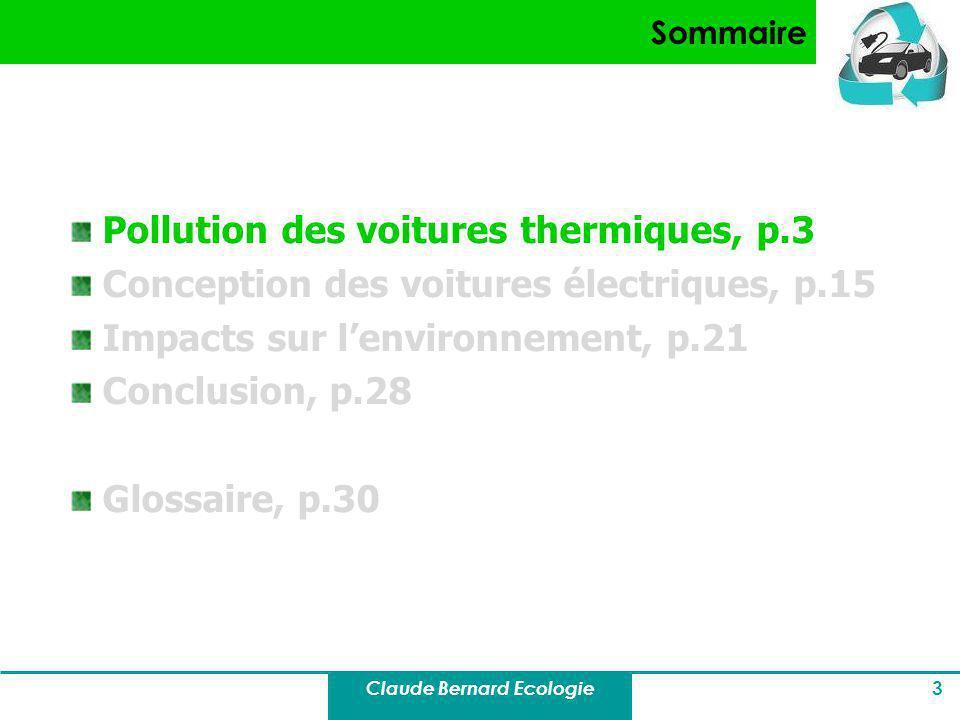 Claude Bernard Ecologie 3 Sommaire Pollution des voitures thermiques, p.3 Conception des voitures électriques, p.15 Impacts sur lenvironnement, p.21 C