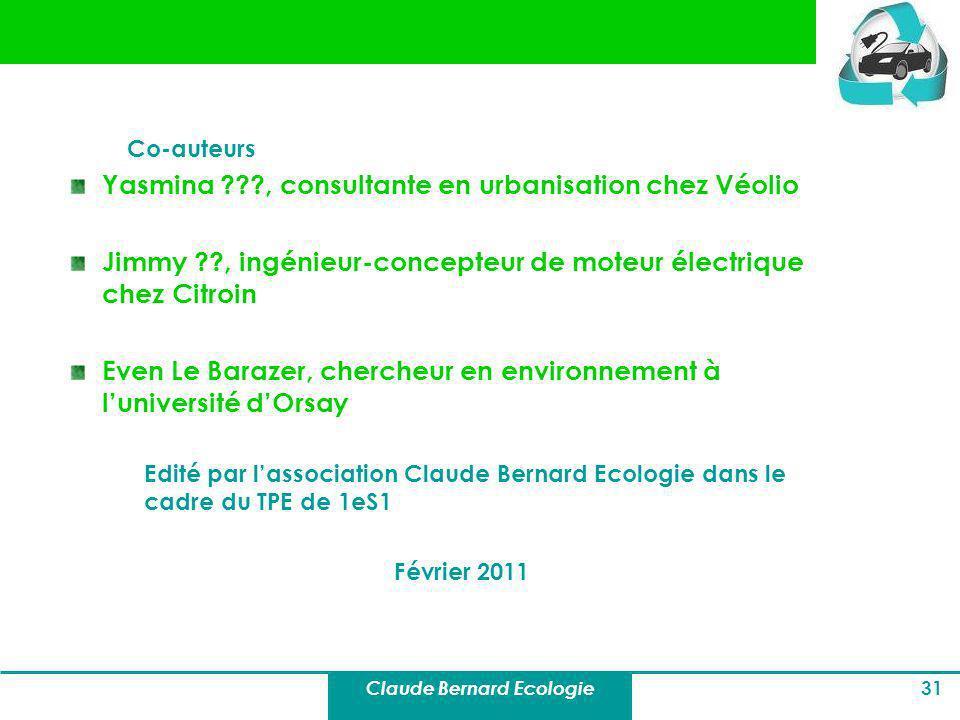 Claude Bernard Ecologie 31 Co-auteurs Yasmina ???, consultante en urbanisation chez Véolio Jimmy ??, ingénieur-concepteur de moteur électrique chez Ci