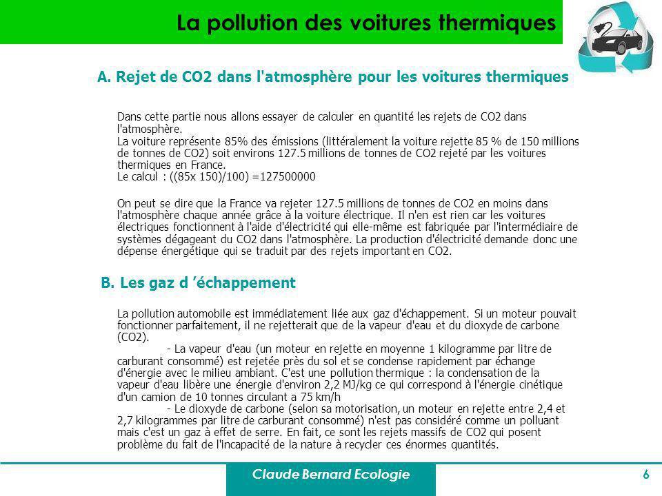 Claude Bernard Ecologie 6 La pollution des voitures thermiques A. Rejet de CO2 dans l'atmosphère pour les voitures thermiques Dans cette partie nous a