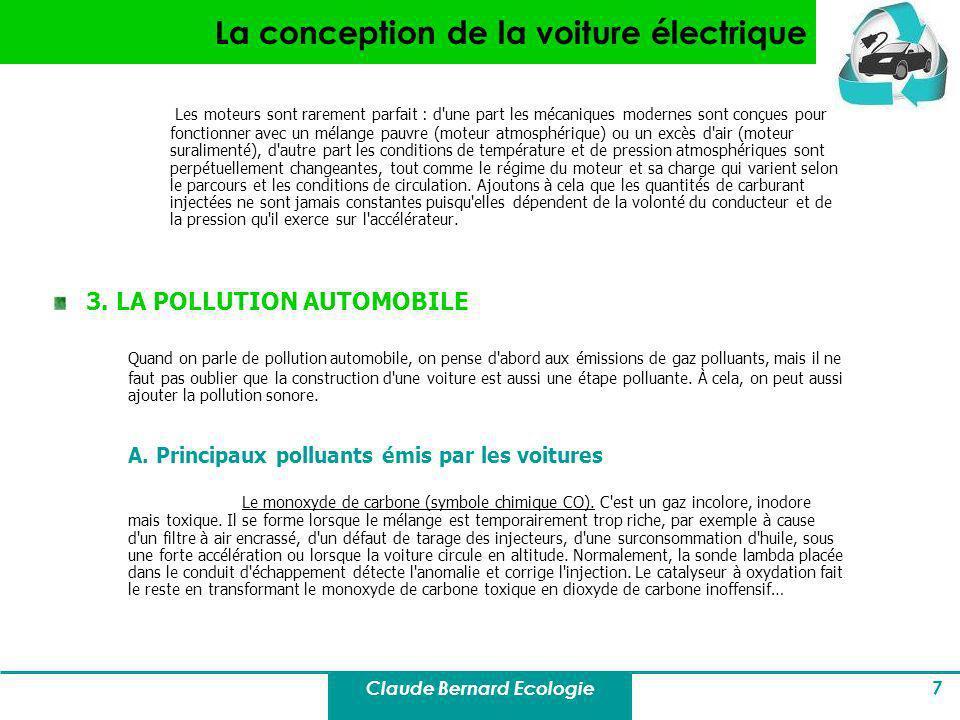 Claude Bernard Ecologie 28 Sommaire Pollution des voitures thermiques, p.3 Conception des voitures électriques, p.15 Impacts sur lenvironnement, p.21 Conclusion, p.28 Glossaire, p.30