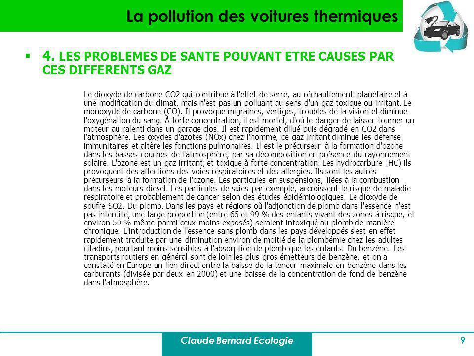 Claude Bernard Ecologie 9 La pollution des voitures thermiques 4. LES PROBLEMES DE SANTE POUVANT ETRE CAUSES PAR CES DIFFERENTS GAZ Le dioxyde de carb