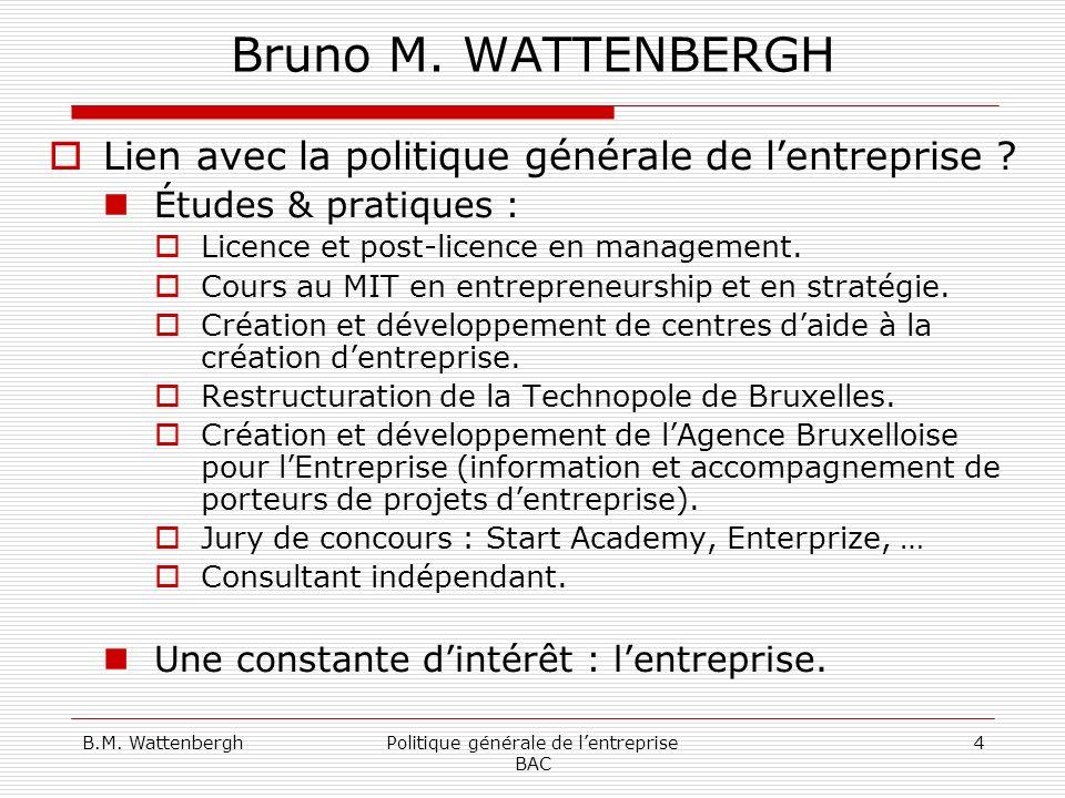 B.M.WattenberghPolitique générale de lentreprise BAC 5 Bruno M.