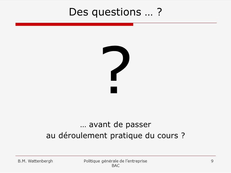 B.M. WattenberghPolitique générale de lentreprise BAC 9 Des questions … .