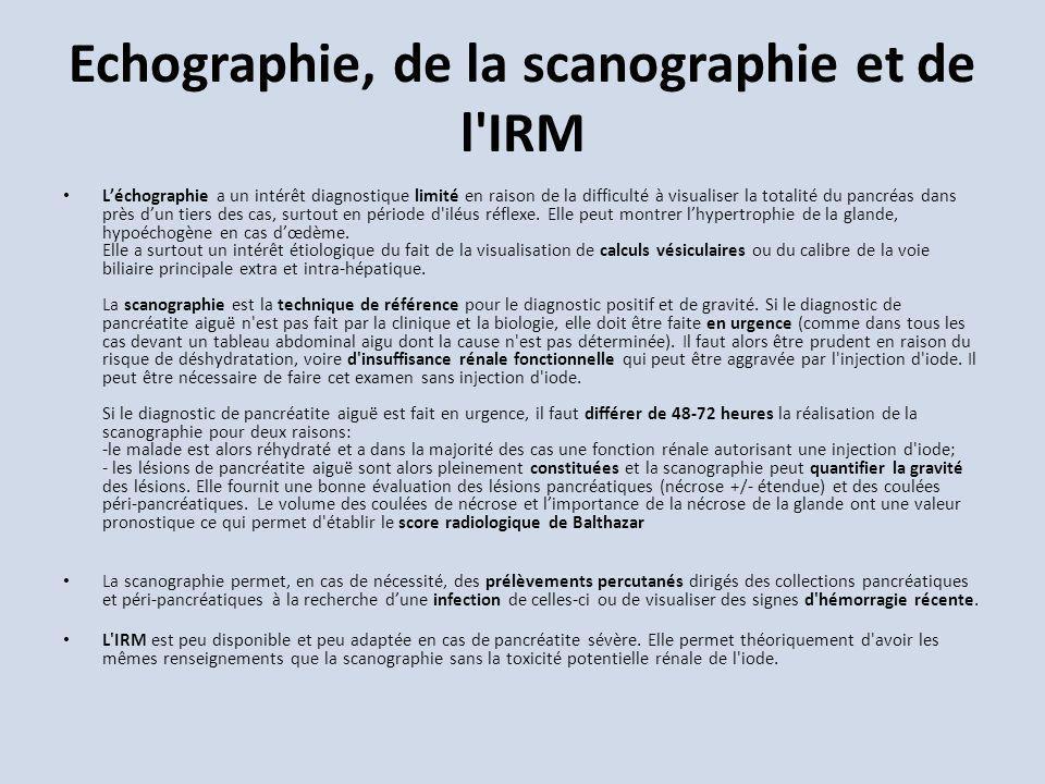 Echographie, de la scanographie et de l'IRM Léchographie a un intérêt diagnostique limité en raison de la difficulté à visualiser la totalité du pancr