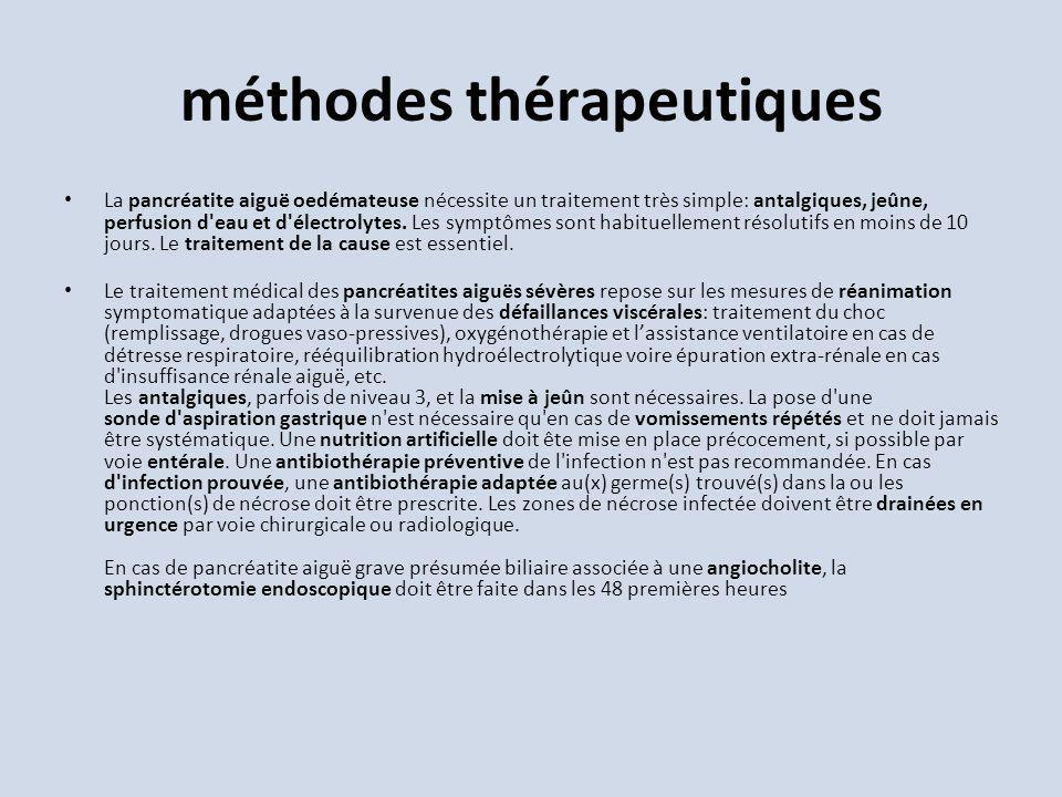 méthodes thérapeutiques La pancréatite aiguë oedémateuse nécessite un traitement très simple: antalgiques, jeûne, perfusion d'eau et d'électrolytes. L