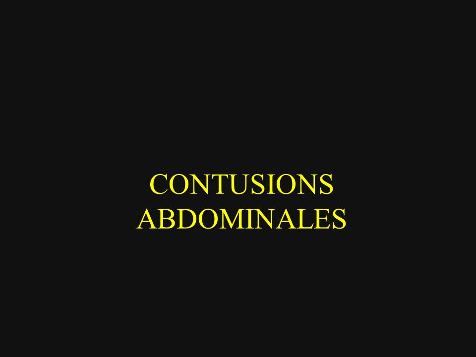 CONTUSION ABDOMINALE Etat hémodynamique INSTABLE STABLE Echographie Echographie Epanchement + Epanchement- Epanch+ Epanch - Lésion Lésion TDM intra-abd extra-abd Lésion Pas de lésion org.
