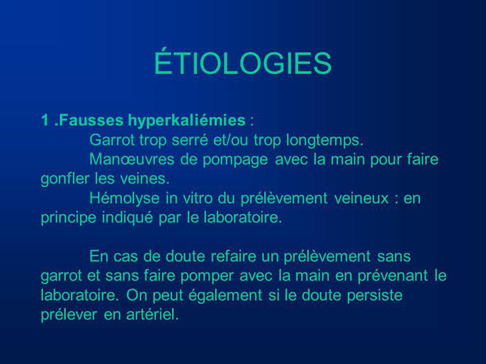 ÉTIOLOGIES 1.Fausses hyperkaliémies : Garrot trop serré et/ou trop longtemps. Manœuvres de pompage avec la main pour faire gonfler les veines. Hémolys