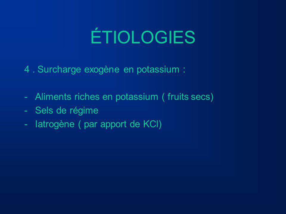 ÉTIOLOGIES 4. Surcharge exogène en potassium : -Aliments riches en potassium ( fruits secs) -Sels de régime -Iatrogène ( par apport de KCl)