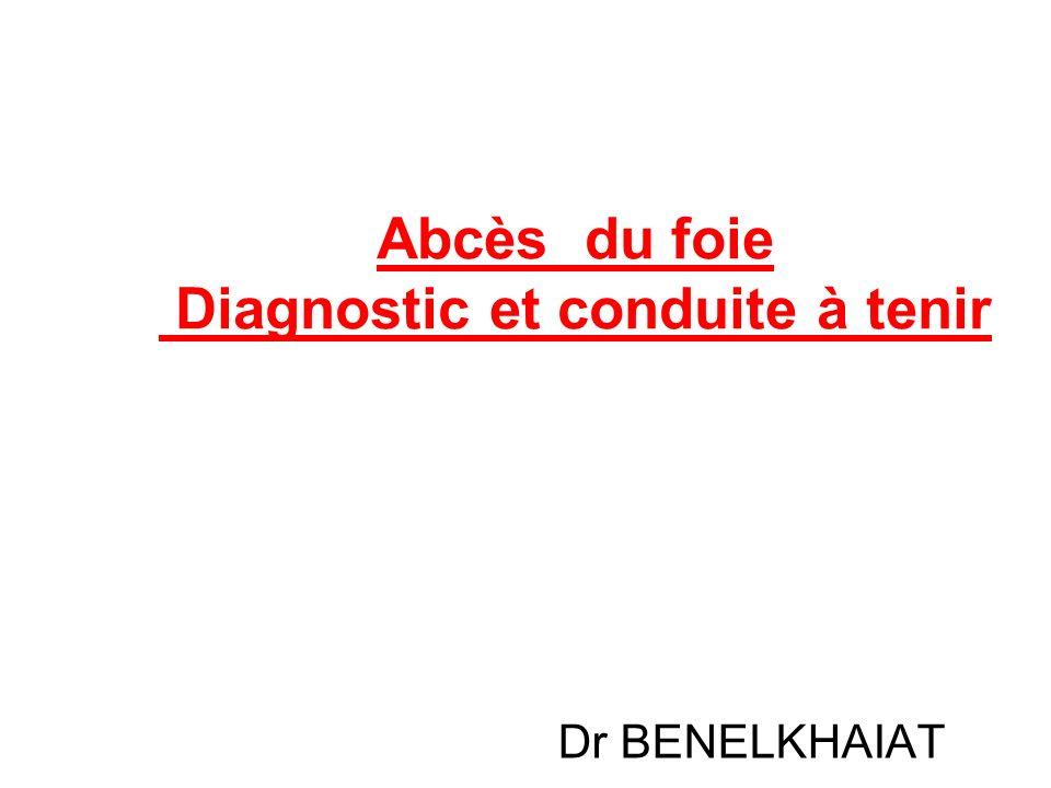 Abcès du foie Diagnostic et conduite à tenir Dr BENELKHAIAT