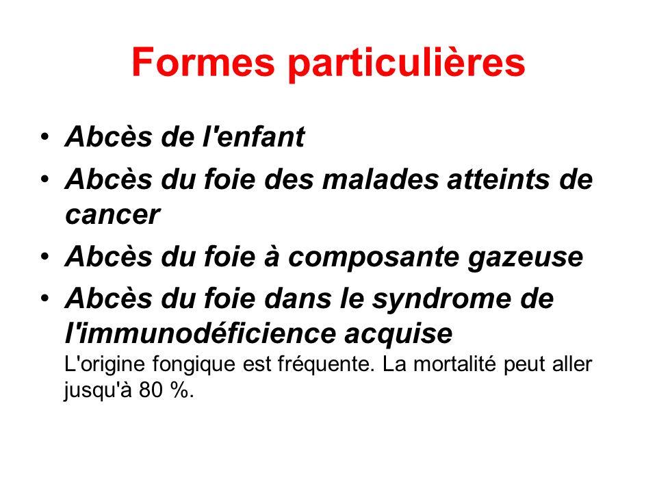 Formes particulières Abcès de l enfant Abcès du foie des malades atteints de cancer Abcès du foie à composante gazeuse Abcès du foie dans le syndrome de l immunodéficience acquise L origine fongique est fréquente.
