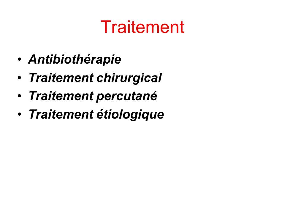 Traitement Antibiothérapie Traitement chirurgical Traitement percutané Traitement étiologique