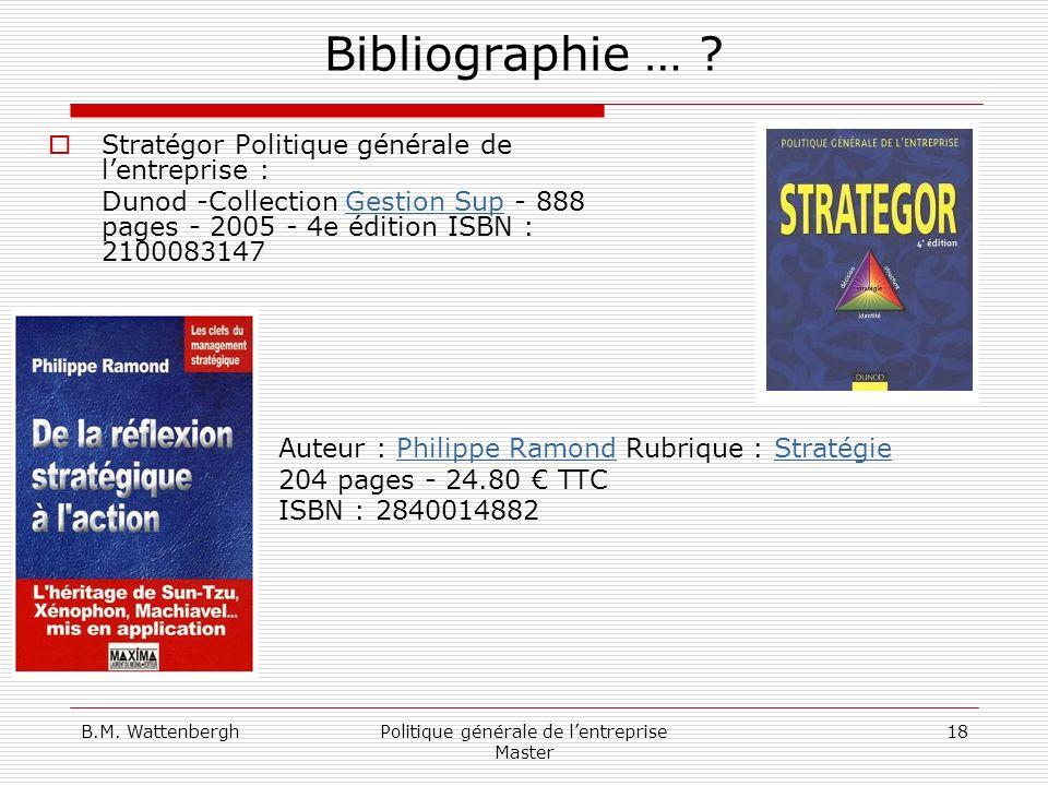 B.M. WattenberghPolitique générale de lentreprise Master 18 Bibliographie … ? Stratégor Politique générale de lentreprise : Dunod -Collection Gestion