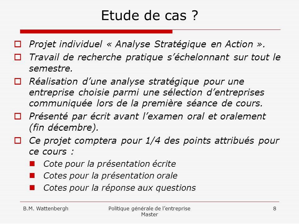 B.M. WattenberghPolitique générale de lentreprise Master 8 Etude de cas ? Projet individuel « Analyse Stratégique en Action ». Travail de recherche pr