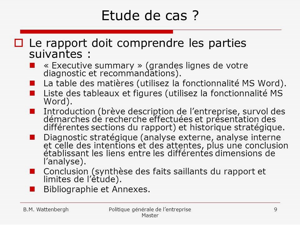 B.M. WattenberghPolitique générale de lentreprise Master 9 Etude de cas ? Le rapport doit comprendre les parties suivantes : « Executive summary » (gr