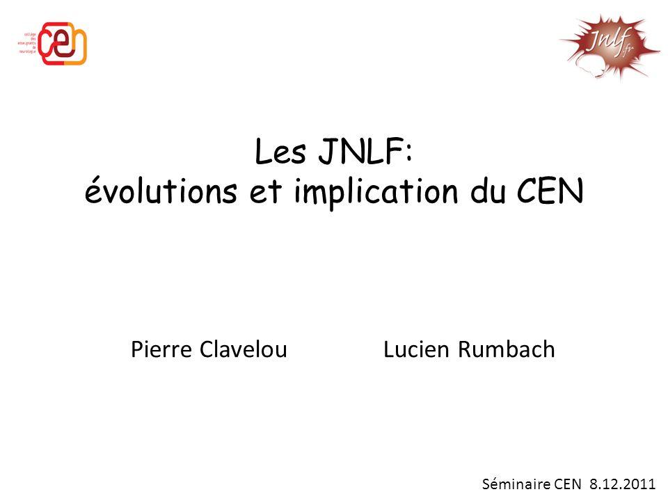 Les JNLF: évolutions et implication du CEN Pierre Clavelou Lucien Rumbach Séminaire CEN 8.12.2011