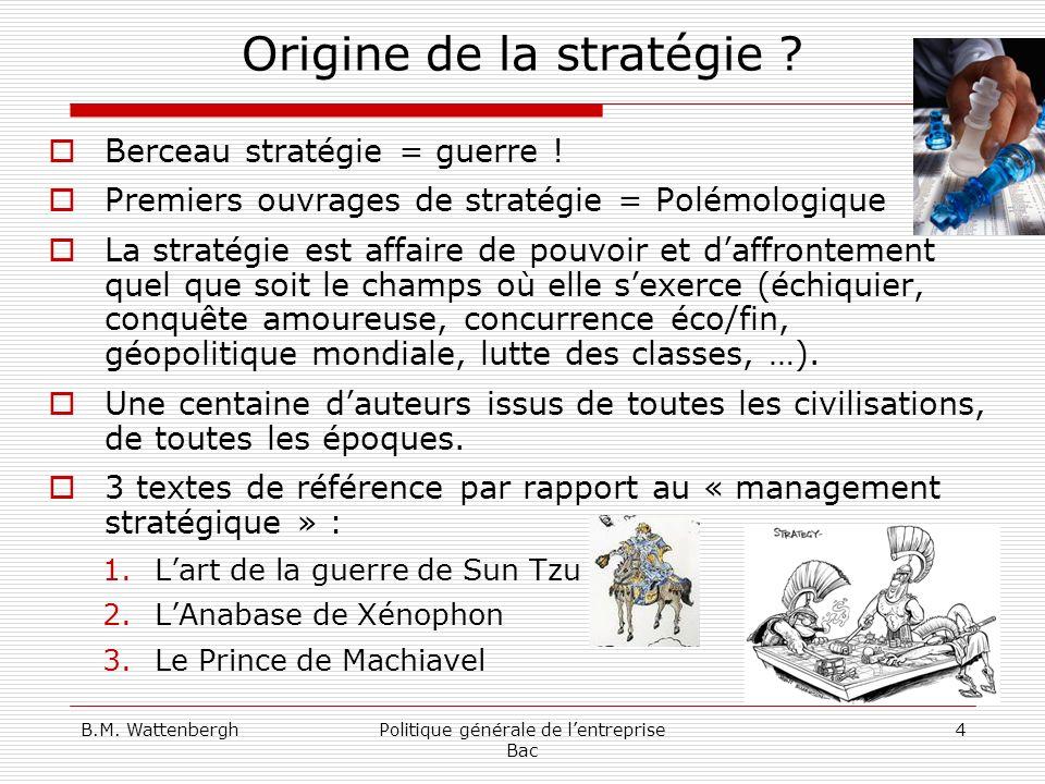 B.M.WattenberghPolitique générale de lentreprise Bac 5 Multitude de définitions … La stratégie … .