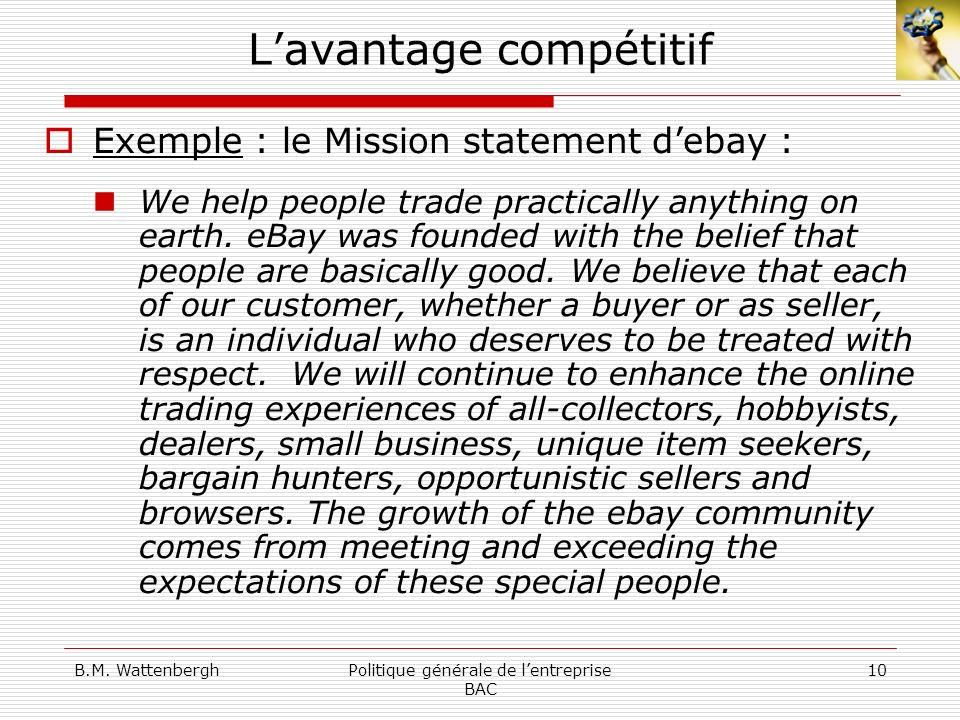 B.M. WattenberghPolitique générale de lentreprise BAC 10 Lavantage compétitif Exemple : le Mission statement debay : We help people trade practically