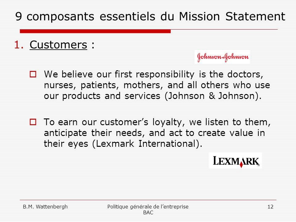 B.M. WattenberghPolitique générale de lentreprise BAC 12 9 composants essentiels du Mission Statement 1.Customers : We believe our first responsibilit