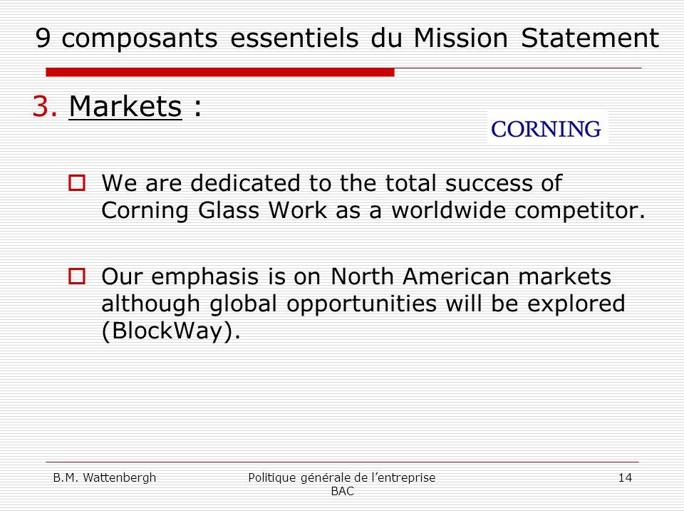 B.M. WattenberghPolitique générale de lentreprise BAC 14 9 composants essentiels du Mission Statement 3.Markets : We are dedicated to the total succes