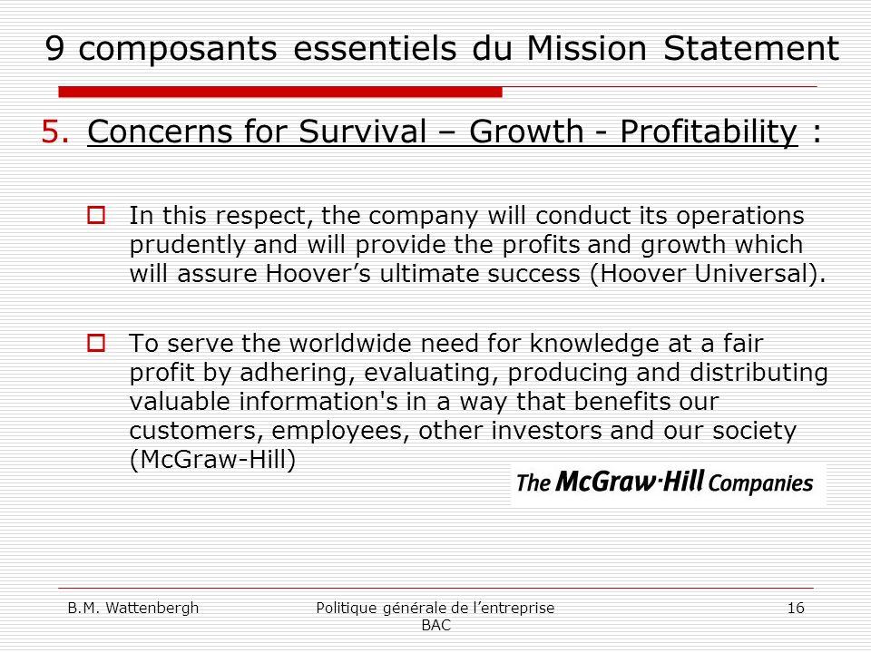 B.M. WattenberghPolitique générale de lentreprise BAC 16 9 composants essentiels du Mission Statement 5.Concerns for Survival – Growth - Profitability