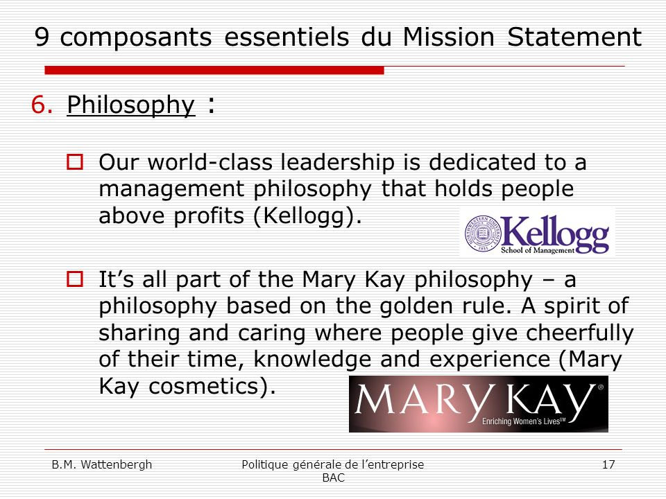 B.M. WattenberghPolitique générale de lentreprise BAC 17 9 composants essentiels du Mission Statement 6.Philosophy : Our world-class leadership is ded
