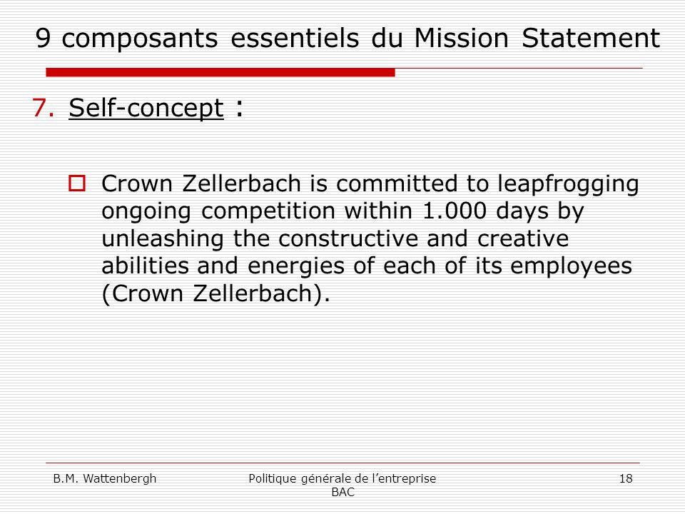 B.M. WattenberghPolitique générale de lentreprise BAC 18 9 composants essentiels du Mission Statement 7.Self-concept : Crown Zellerbach is committed t