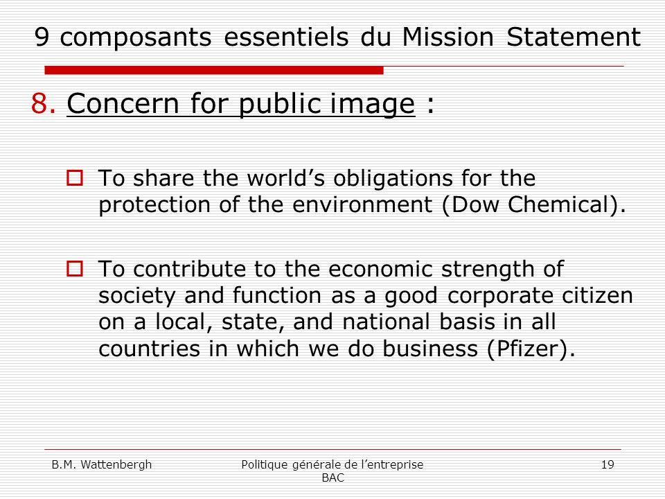 B.M. WattenberghPolitique générale de lentreprise BAC 19 9 composants essentiels du Mission Statement 8.Concern for public image : To share the worlds