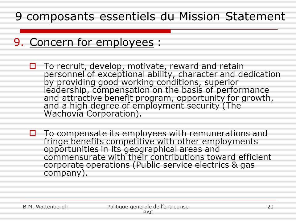 B.M. WattenberghPolitique générale de lentreprise BAC 20 9 composants essentiels du Mission Statement 9.Concern for employees : To recruit, develop, m
