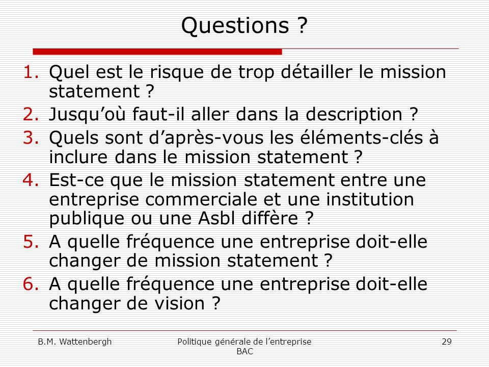 B.M. WattenberghPolitique générale de lentreprise BAC 29 Questions ? 1.Quel est le risque de trop détailler le mission statement ? 2.Jusquoù faut-il a
