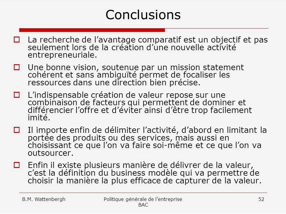 B.M. WattenberghPolitique générale de lentreprise BAC 52 Conclusions La recherche de lavantage comparatif est un objectif et pas seulement lors de la