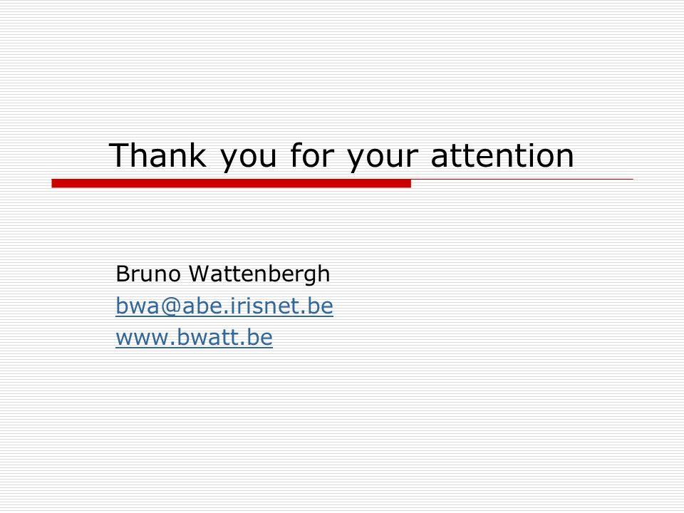 Thank you for your attention Bruno Wattenbergh bwa@abe.irisnet.be www.bwatt.be