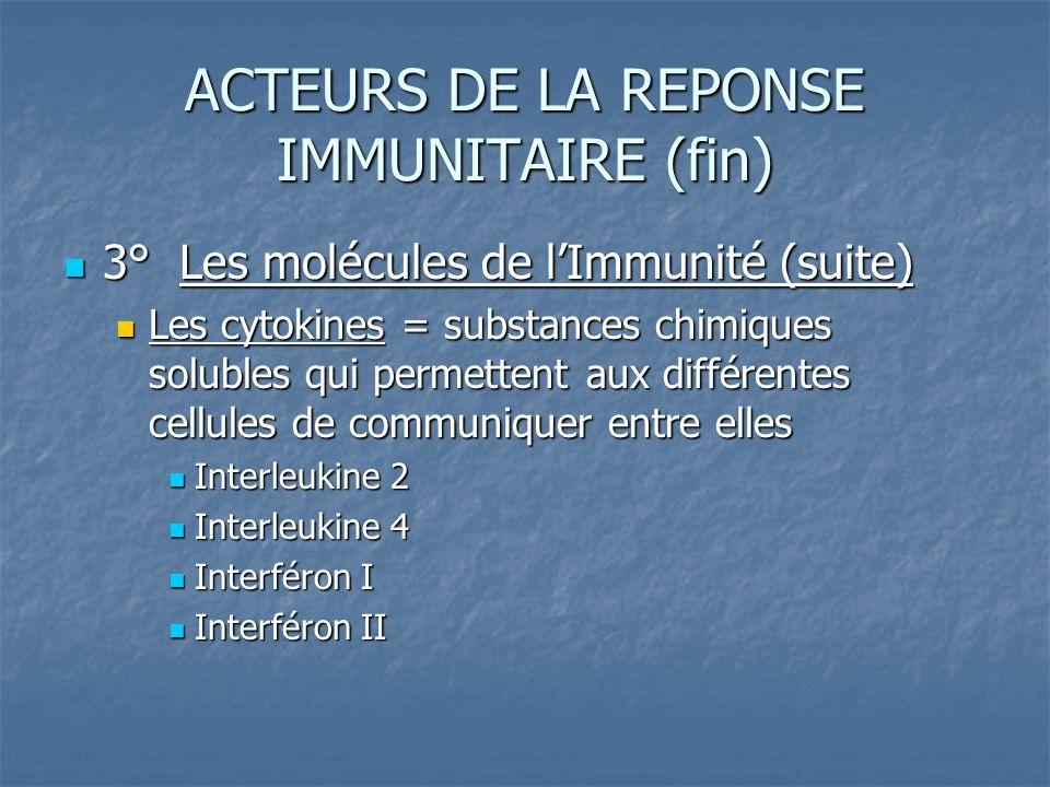ACTEURS DE LA REPONSE IMMUNITAIRE (fin) 3° Les molécules de lImmunité (suite) 3° Les molécules de lImmunité (suite) Les cytokines = substances chimiqu
