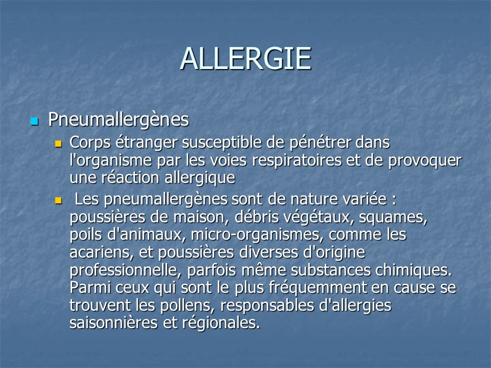 ALLERGIE Pneumallergènes Pneumallergènes Corps étranger susceptible de pénétrer dans l'organisme par les voies respiratoires et de provoquer une réact