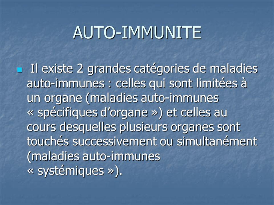 AUTO-IMMUNITE Il existe 2 grandes catégories de maladies auto-immunes : celles qui sont limitées à un organe (maladies auto-immunes « spécifiques dorg