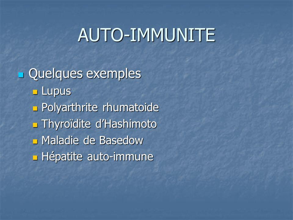 AUTO-IMMUNITE Quelques exemples Quelques exemples Lupus Lupus Polyarthrite rhumatoide Polyarthrite rhumatoide Thyroïdite dHashimoto Thyroïdite dHashim