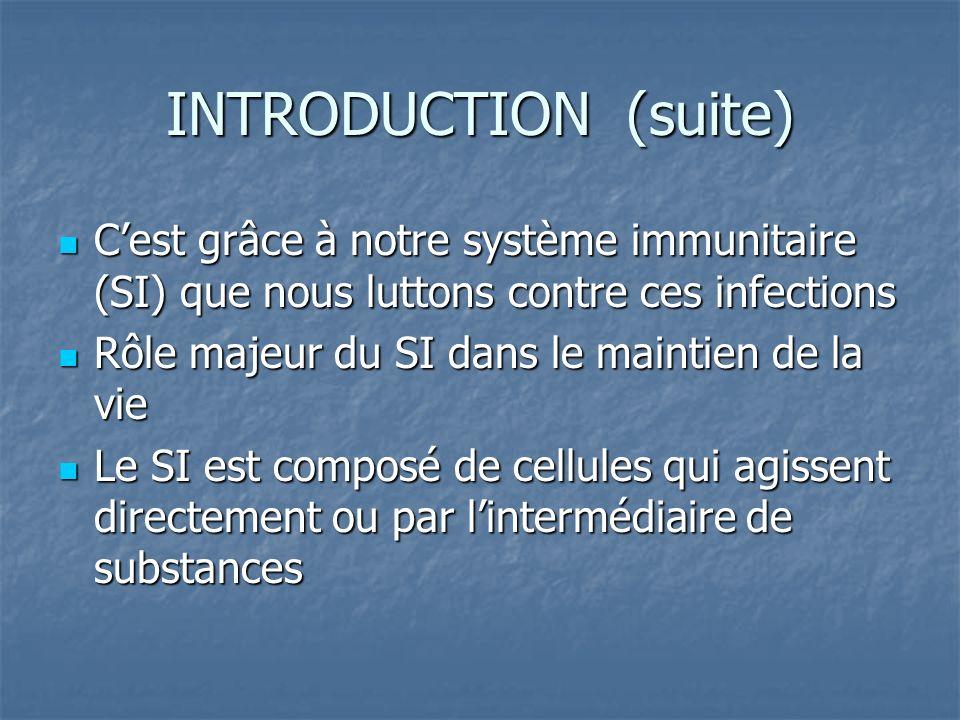INTRODUCTION (suite) Cest grâce à notre système immunitaire (SI) que nous luttons contre ces infections Cest grâce à notre système immunitaire (SI) qu