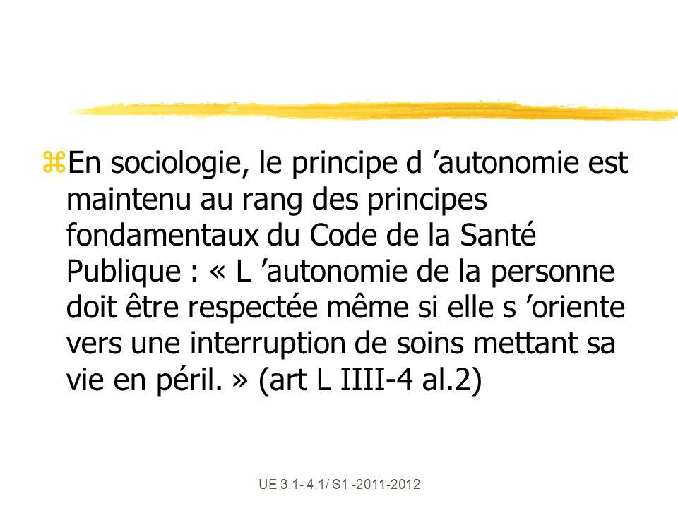 UE 3.1- 4.1/ S1 -2011-2012 zEn sociologie, le principe d autonomie est maintenu au rang des principes fondamentaux du Code de la Santé Publique : « L