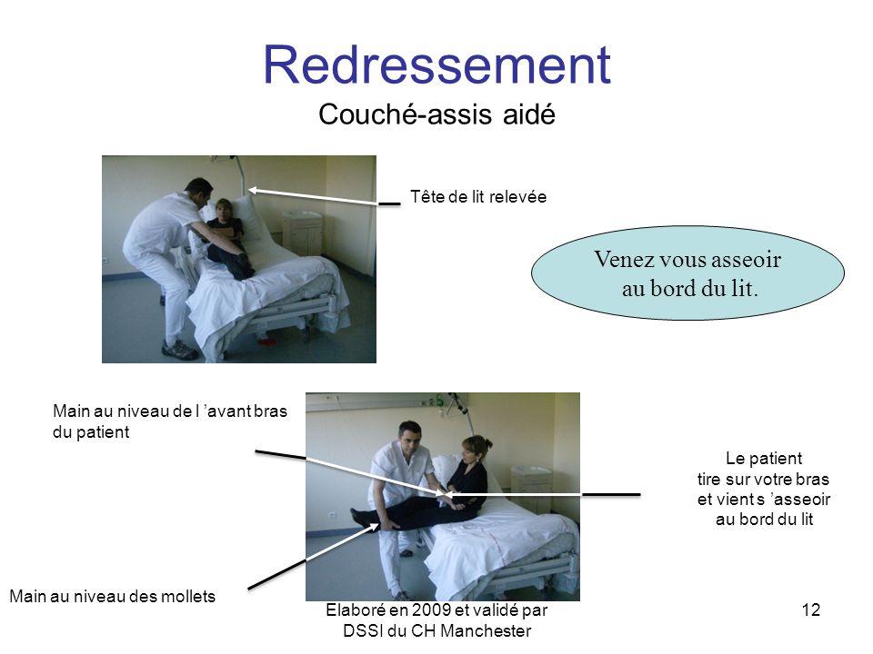 Elaboré en 2009 et validé par DSSI du CH Manchester 12 Redressement Couché-assis aidé Venez vous asseoir au bord du lit. Main au niveau des mollets Ma
