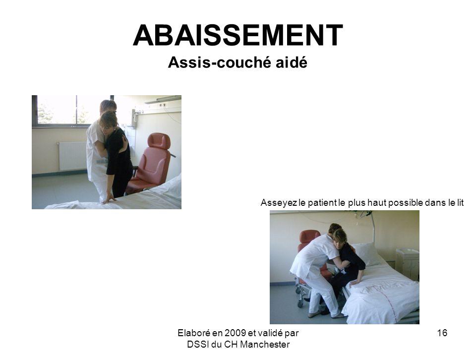 Elaboré en 2009 et validé par DSSI du CH Manchester 16 ABAISSEMENT Assis-couché aidé Asseyez le patient le plus haut possible dans le lit