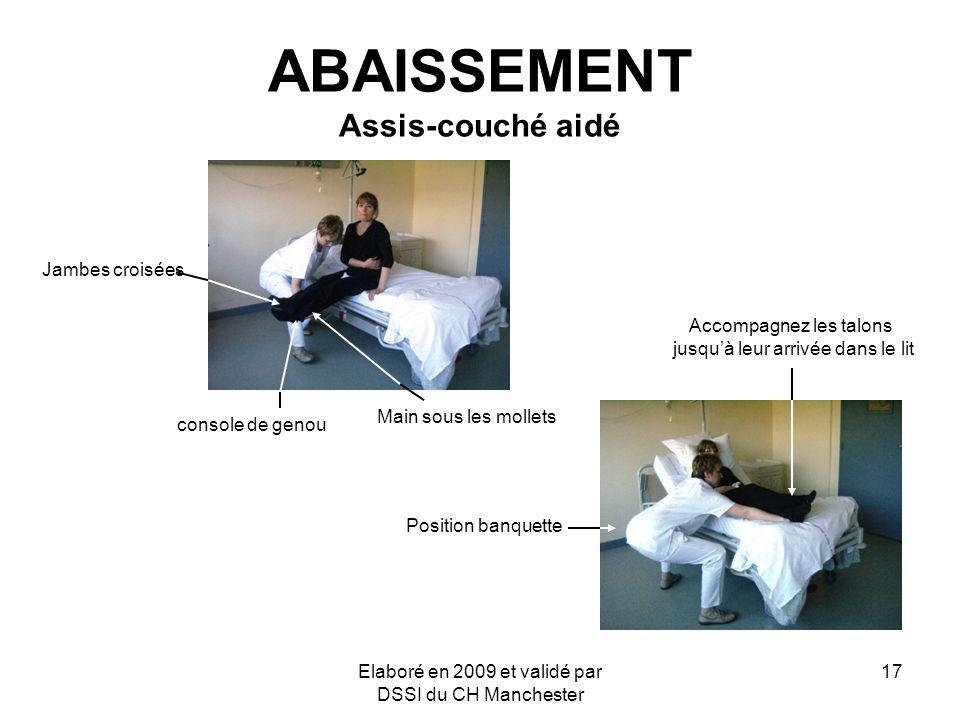 Elaboré en 2009 et validé par DSSI du CH Manchester 17 ABAISSEMENT Assis-couché aidé Main sous les mollets Jambes croisées Position banquette Accompag