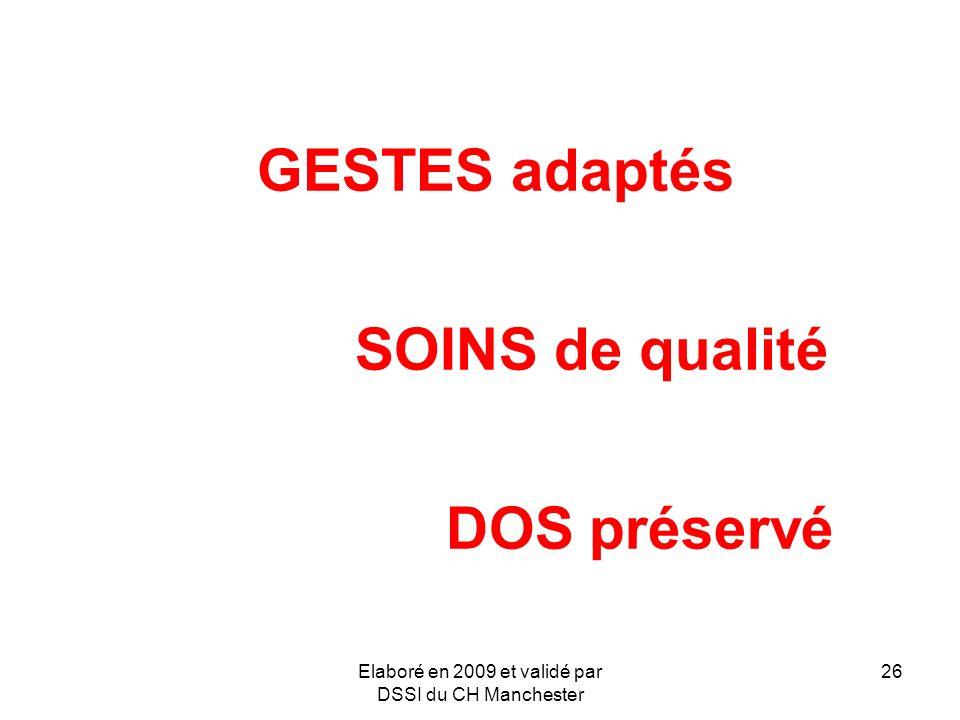 Elaboré en 2009 et validé par DSSI du CH Manchester 26 GESTES adaptés SOINS de qualité DOS préservé