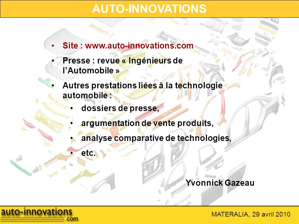 AUTO-INNOVATIONS dossiers de presse, argumentation de vente produits, analyse comparative de technologies, etc. Yvonnick Gazeau Site : www.auto-innova