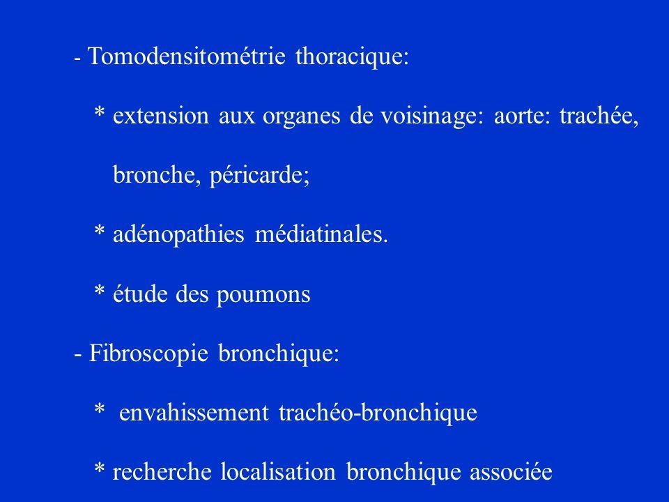 - Tomodensitométrie thoracique: * extension aux organes de voisinage: aorte: trachée, bronche, péricarde; * adénopathies médiatinales. * étude des pou